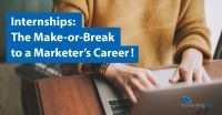 Internships: The Make-or-Break to a Marketer's Career!