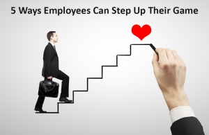 5 Ways Employees Can Step Up Their Game