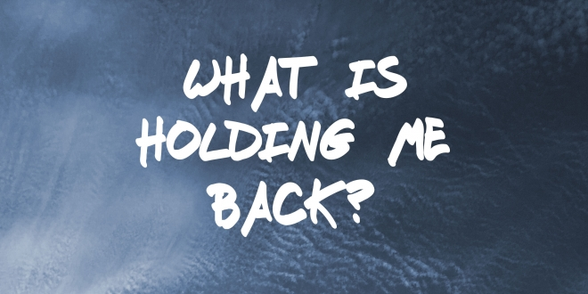 What is holding me back?